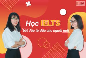 Học IELTS bắt đầu từ đâu cho người mới - HA Centre