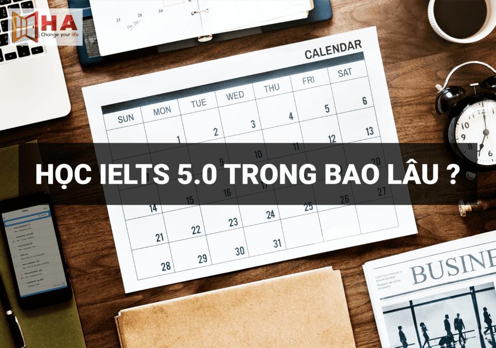 Học IELTS 5.0 mất bao lâu, ielts 5.0 học trong bao lâu