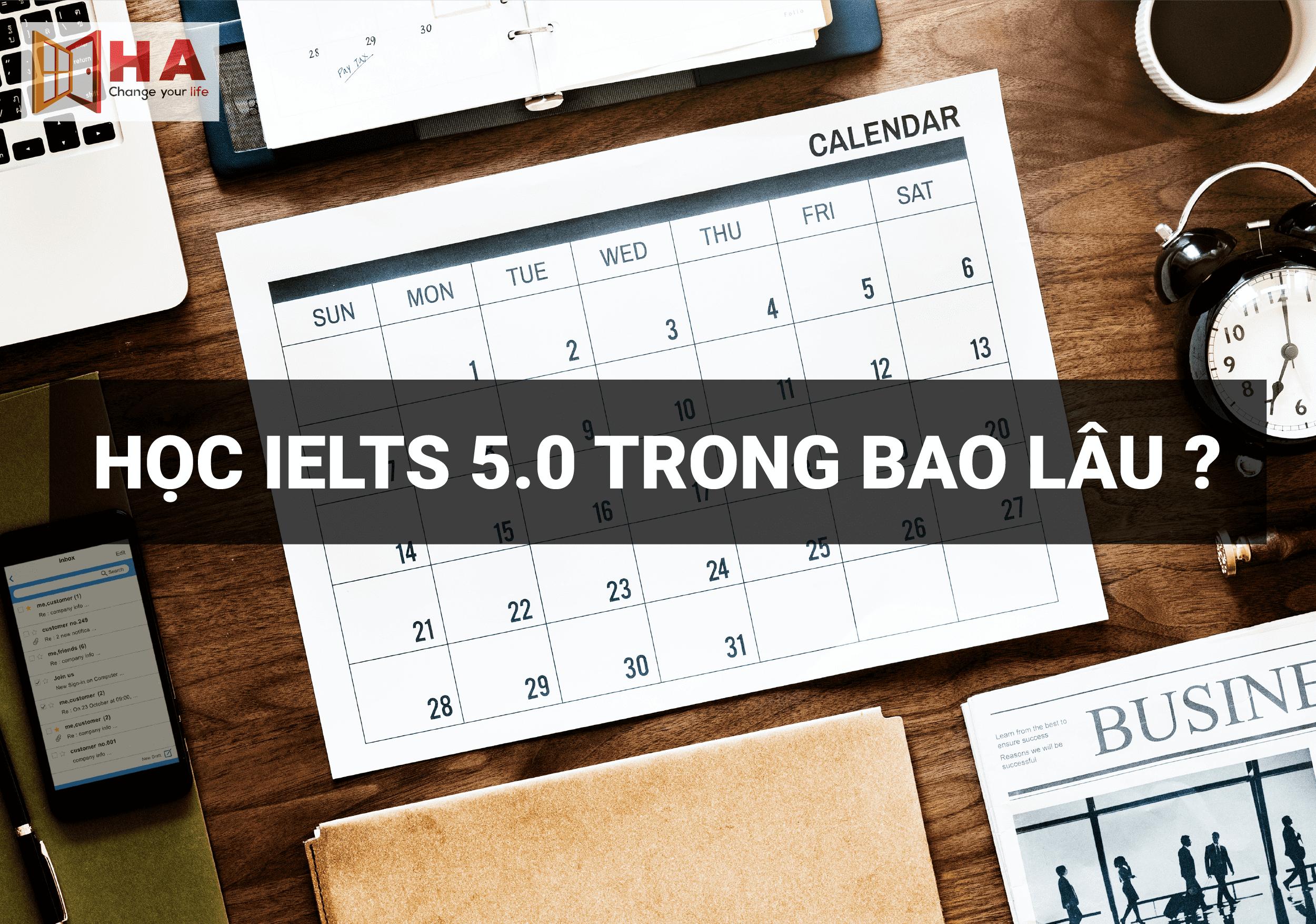 Học IELTS 5.0 mất bao lâu