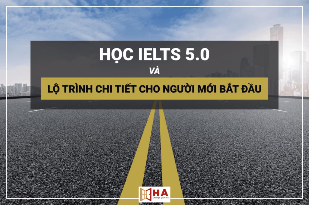 Lộ trình chi tiết để học IELTS 5.0 dành cho người mới bắt đầu Hoc-ielts-50-va-lo-trinh-ha-centre-1024x680