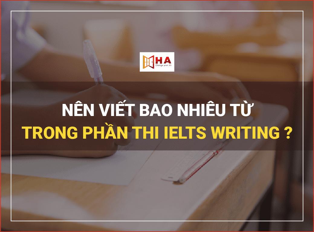 Nên viết bao nhiêu từ trong phần thi IELTS Writing?