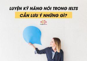 Những lưu ý khi luyện thi IELTS Speaking bạn nên biết