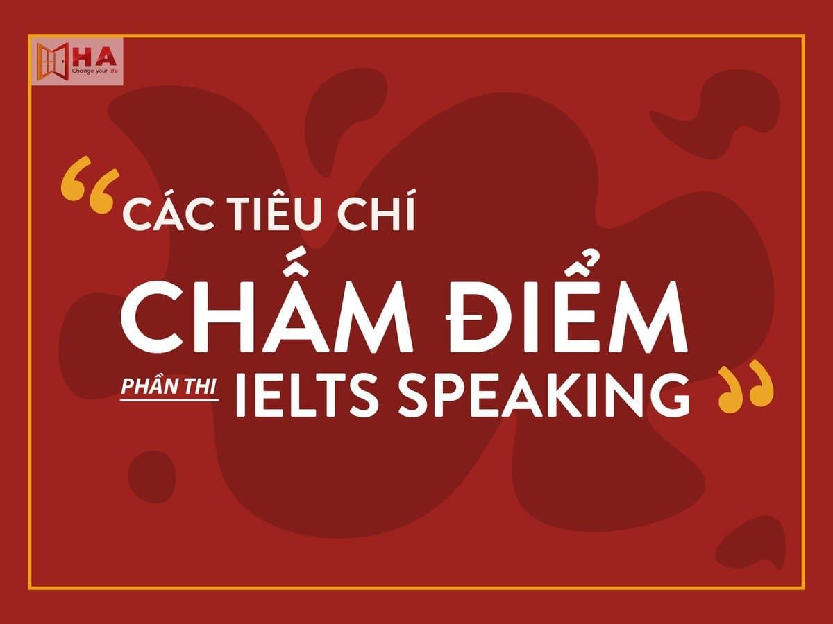 CÁC TIÊU CHÍ CHẤM ĐIỂM PHẦN THI IELTS SPEAKING HA Centre