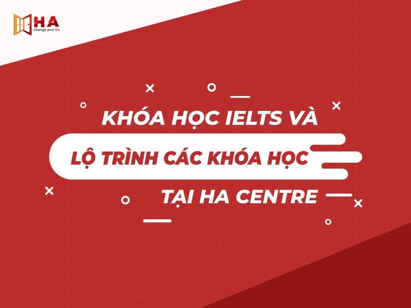 Khóa học ielts và lộ trình các khóa học IELTS tại Ha Centre
