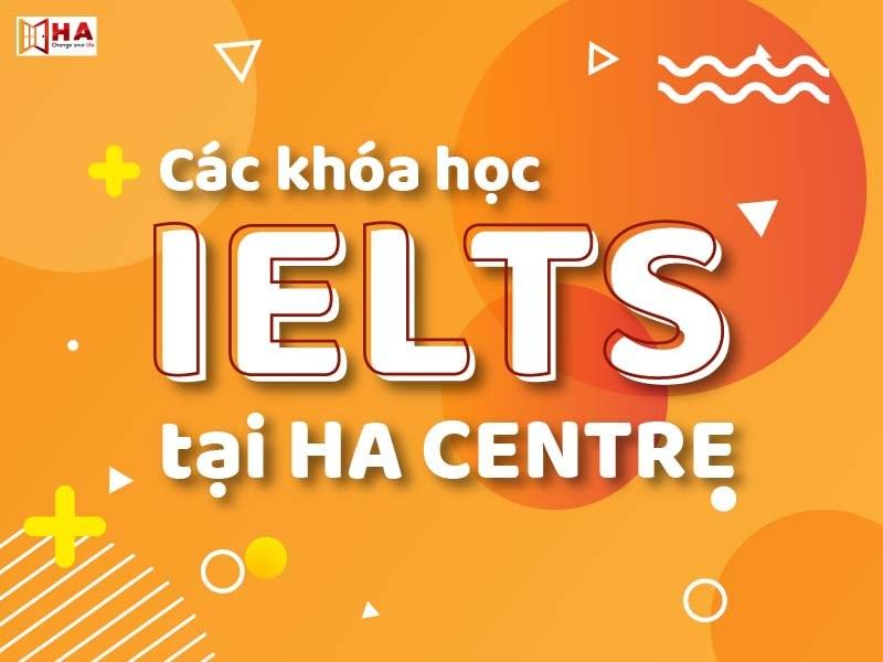 Chi tiết khóa học IELTS chất lượng tại Bắc Ninh Cac-khoa-hoc-tai-ha-centre