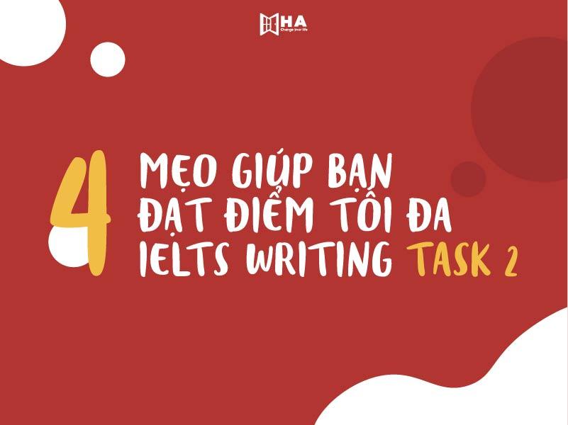 4 mẹo giúp bạn đạt điểm tối đa writing IELTS task 2