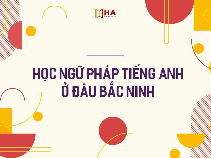 học ngữ pháp tiếng anh ở đâu Bắc Ninh