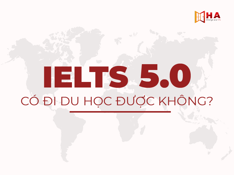 IELTS 5.0 có đi du học được không