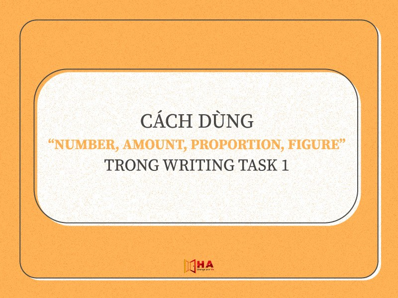 Cách dùng Number, Amount, Proportion, Figure trong writing task 1