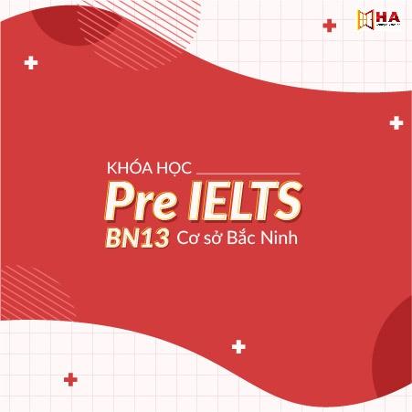 Khóa học IELTS Pre BN 13 CS Bắc Ninh