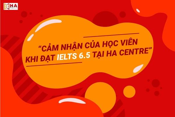 cảm nhận của Phương Linh khi đạt 6.5 IELTS cùng HA Centre