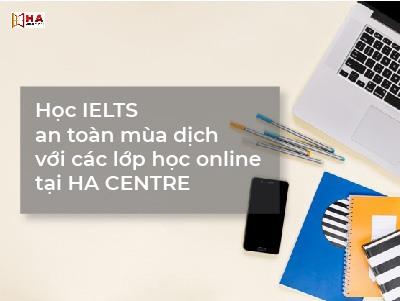 Học IELTS an toàn mùa dịch với các khóa học IELTS online tại HA Centre