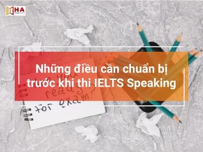 Những điều cần chuẩn bị trước khi thi IELTS Speaking