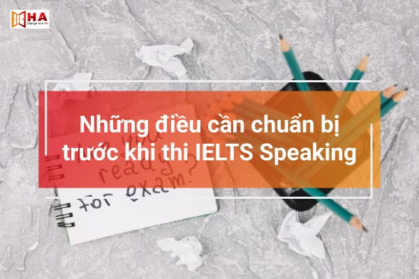 cần chuẩn bị gì trước khi thi speaking IELTS