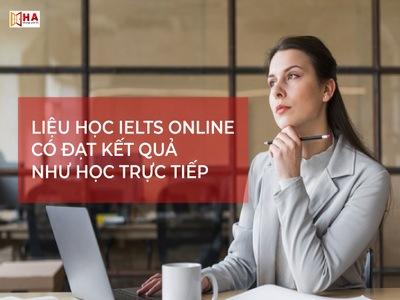 Học IELTS Online có tốt không? Liệu có đạt kết quả như học trực tiếp