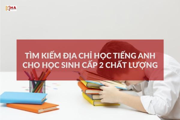 học tiếng anh cấp 2 ở đâu tốt, trung tâm tiếng anh cho học sinh cấp 2, trung tâm tiếng anh tốt cho học sinh cấp 2
