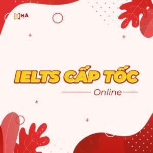 Khóa IELTS Cấp Tốc Online tại trung tâm Anh Ngữ HA Centre