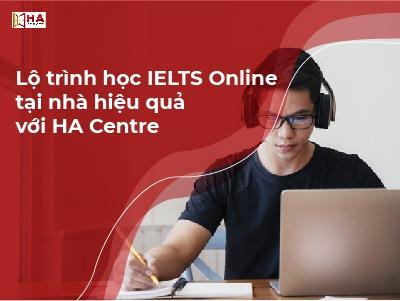 Lộ trình học IELTS Online tại nhà hiệu quả với HA Centre