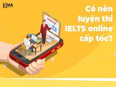 Có nên luyện thi IELTS online cấp tốc?