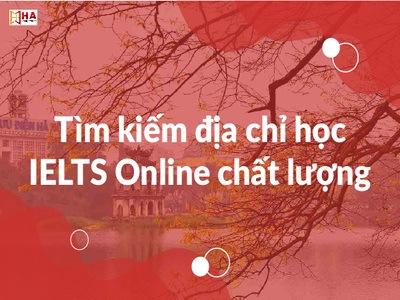 Tìm địa chỉ học IELTS Online ở đâu tốt nhất hiện nay