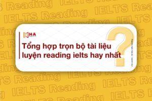 Tổng hợp trọn bộ tài liệu luyện Reading IELTS hay nhất
