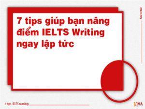 7 tips giúp bạn nâng điểm IELTS Writing ngay lập tức