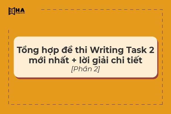 Tổng hợp đề thi Writing Task 2 mới nhất + lời giải chi tiết [Phần 2]