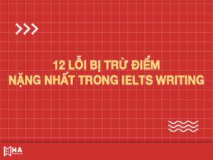 12 lỗi bị trừ điểm nặng nhất trong IELTS Writing
