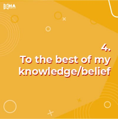 To the best of my knowledge​/​belief