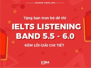 Tặng bạn trọn bộ đề thi IELTS Listening band 5.5 - 6.0 kèm lời giải chi tiết