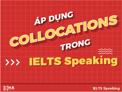 Áp dụng Collocations trong IELTS Speaking