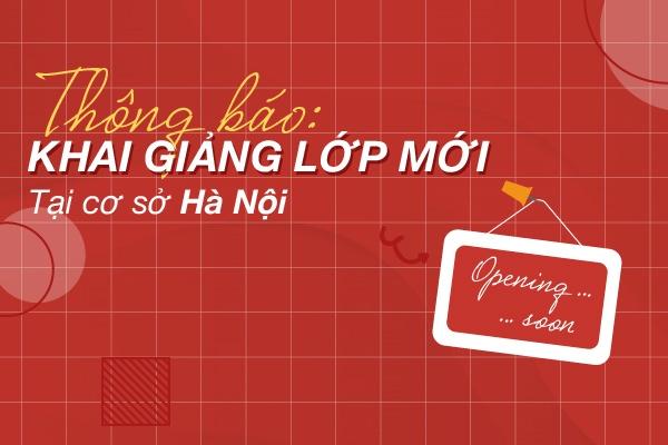 thông báo Lịch khai giảng các khóa học dự kiến tháng 5 cơ sở Hà Nội