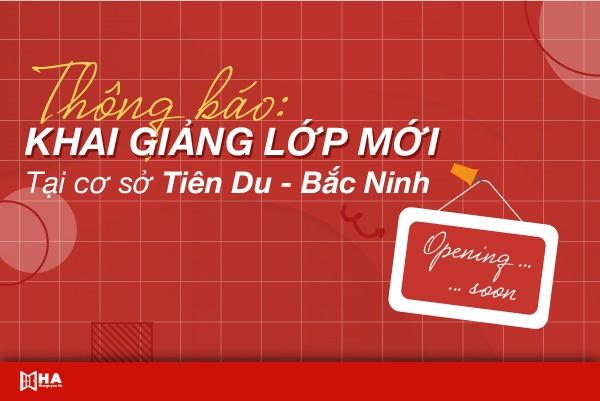 Lịch khai giảng các khóa học dự kiến tháng 5 cơ sở Tiên Du Bắc Ninh