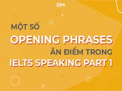 Một số opening phrases ăn điểm trong IELTS Speaking part 1