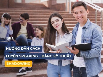 Luyện Speaking bằng kỹ thuật Shadowing