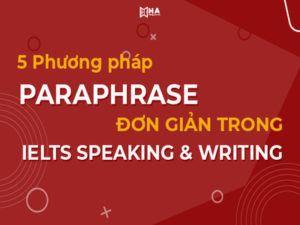 5 phương pháp paraphrase đơn giản trong IELTS Speaking và Writing