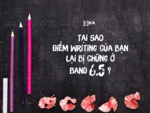 Tại sao điểm Writing của bạn lại bị chững ở band 6.5?