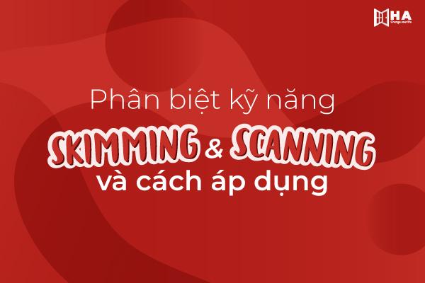 phương pháp skim and scan, phương pháp đọc skimming, skimming and scanning, Sự khác nhau giữa Skimming và Scanning, phương pháp scanning, kỹ năng scanning và skimming, kỹ năng đọc scanning, kỹ năng skim và scan, kỹ năng đọc skim và scan, kỹ năng skimming và scanning, kỹ năng skimming là gì, cách đọc scanning, Skimming and scanning là gì