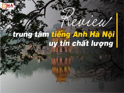 Review trung tâm tiếng Anh Hà Nội uy tín chất lượng
