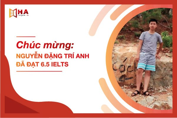 Chúc mừng Nguyễn Đặng Trí Anh đã xuất sắc đạt 6.5 IELTS