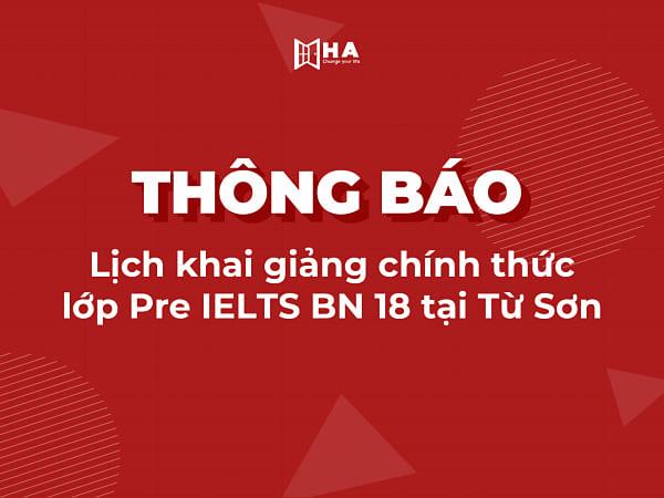Lịch khai giảng chính thức lớp Pre IELTS BN 18 tại Từ Sơn