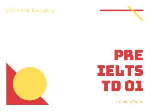 Thông báo: Khai giảng chính thức lớp Pre IELTS TD 01