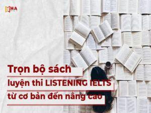 Trọn bộ sách luyện Listening IELTS từ cơ bản đến nâng cao