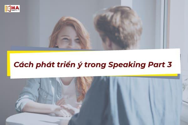 Cách phát triển ý trong Speaking Part 3