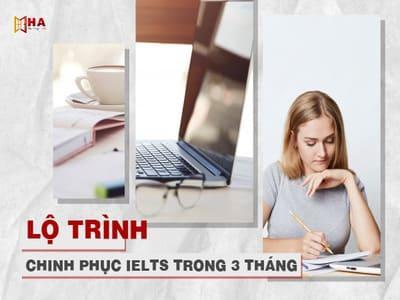 Chinh phục lộ trình học IELTS trong 3 tháng ngắn ngủi
