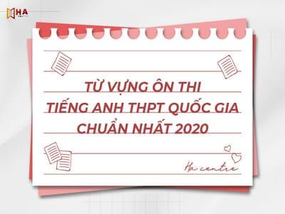 Từ vựng ôn thi tiếng Anh THPT Quốc Gia chuẩn nhất 2020