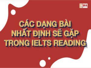 Các dạng bài Reading IELTS nhất định sẽ gặp phải