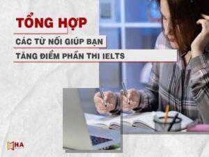 Tổng hợp các từ nối trong tiếng Anh giúp tăng điểm thi IELTS