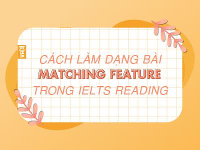 Cách làm dạng bài Matching Feature trong IELTS Reading
