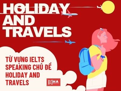 IELTS Speaking - Từ vựng chủ đề Holiday and Travels